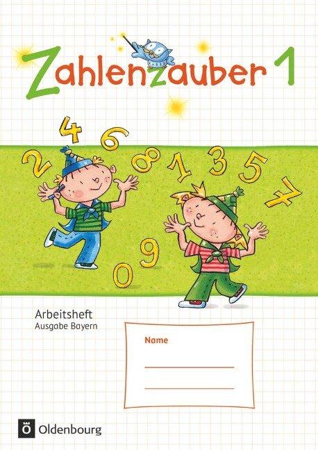 Zahlenzauber 1 Arbeitsheft Ausgabe S Bayern - Bettina Betz, Angela Bezold, Ruth Dolenc-Petz, Hedwig Gasteiger, Carina Hölz