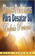 Claves proféticas para desatar su profecía personal - Bill Vincent