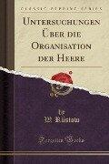 Untersuchungen Über die Organisation der Heere (Classic Reprint) - W. Rüstow