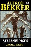 Alfred Bekker Grusel-Krimi #2: Seelenhunger - Alfred Bekker