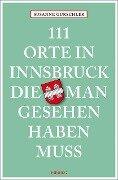 111 Orte in Innsbruck, die man gesehen haben muss - Susanne Gurschler