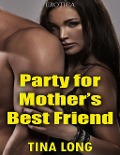 Party for Mother's Best Friend (Erotica) - Tina Long