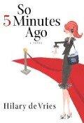 So 5 Minutes Ago - Hilary De Vries