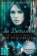 In Between. Das Geheimnis der Königreiche (Band 1) - Kathrin Wandres