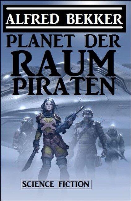Planet der Raumpiraten - Alfred Bekker