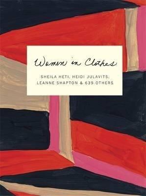 Women in Clothes - Sheila Heti, Heidi Julavits, Leanne Shapton