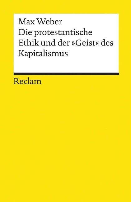 Die protestantische Ethik und der »Geist« des Kapitalismus - Max Weber