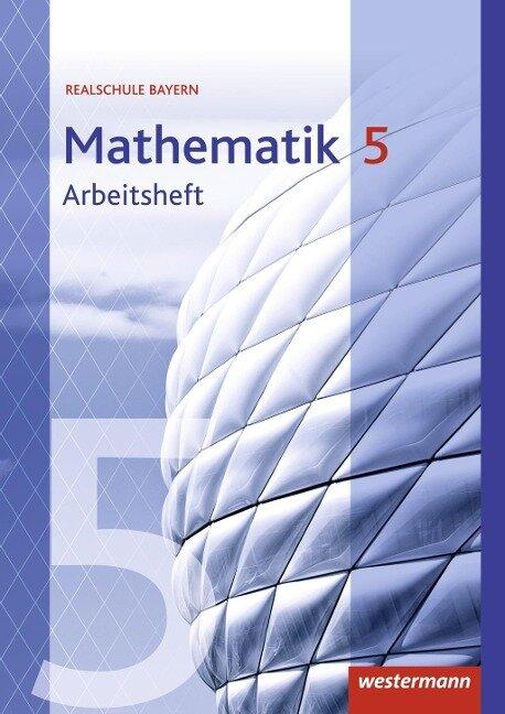 Mathematik 5. Arbeitsheft mit Lösungen. Realschulen. Bayern -