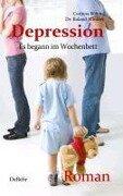 Depression - Es begann im Wochenbett - Authentischer Roman - Roland Winkler, Corinna Böhme