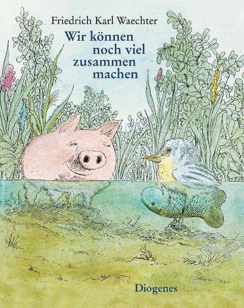 Wir können noch viel zusammen machen - Friedrich Karl Waechter