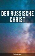 Der russische Christ: Ausgewählte Werke - Fjodor Michailowitsch Dostojewski, Nikolai Leskow, Fjodor Sologub, Leo Tolstoi, Anton Pavlovich Tschechow