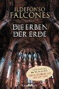 Die Erben der Erde - Ildefonso Falcones