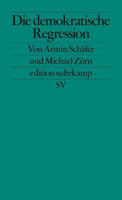 Die demokratische Regression - Armin Schäfer, Michael Zürn