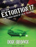 Call Sign Extortion 17: The Shoot-Down of Seal Team Six - Don Brown