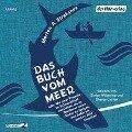 Das Buch vom Meer oder Wie zwei Freunde im Schlauchboot ausziehen, um im Nordmeer einen Eishai zu fangen, und dafür ein ganzes Jahr brauchen - Morten A. Strøksnes
