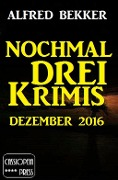 Nochmal drei Krimis - Dezember 2016 - Alfred Bekker