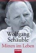 Mitten im Leben - Wolfgang Schäuble