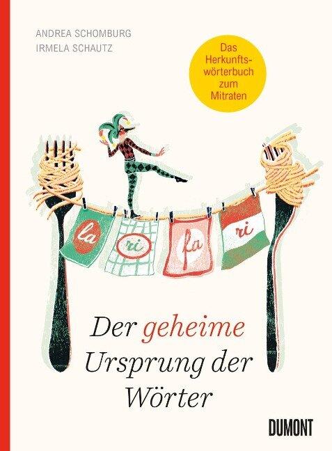 Der geheime Ursprung der Wörter - Irmela Schautz, Andrea Schomburg