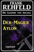 Der Magier Aylon - Frank Rehfeld