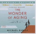 The Wonder of Aging: A New Approach to Embracing Life After Fifty - Michael Gurian
