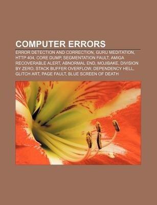 Computer Errors: Error Detection and Correction, Guru Meditation, HTTP 404, Core Dump, Segmentation Fault, Amiga Recoverable Alert - Source Wikipedia