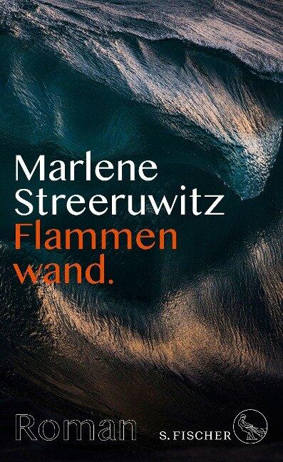 Flammenwand. - Marlene Streeruwitz