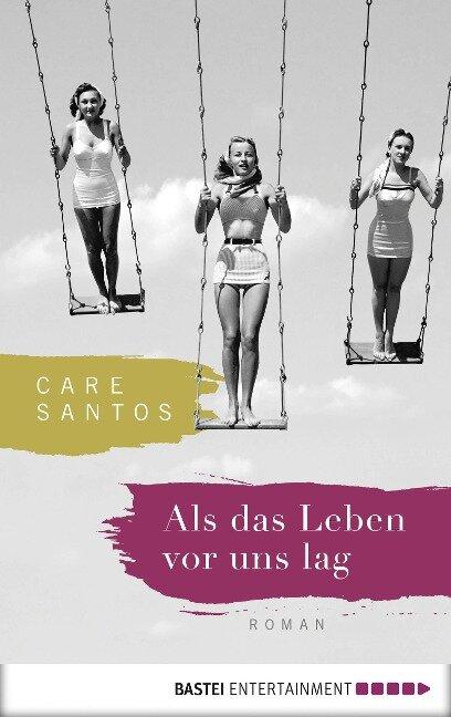 Als das Leben vor uns lag - Care Santos