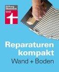 Reparaturen Kompakt - Wand + Boden - Peter Birkholz, Michael Bruns, Karl-Gerhard Haas, Hans-Jürgen Reinbold