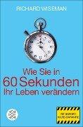 Wie Sie in 60 Sekunden Ihr Leben verändern - Richard Wiseman