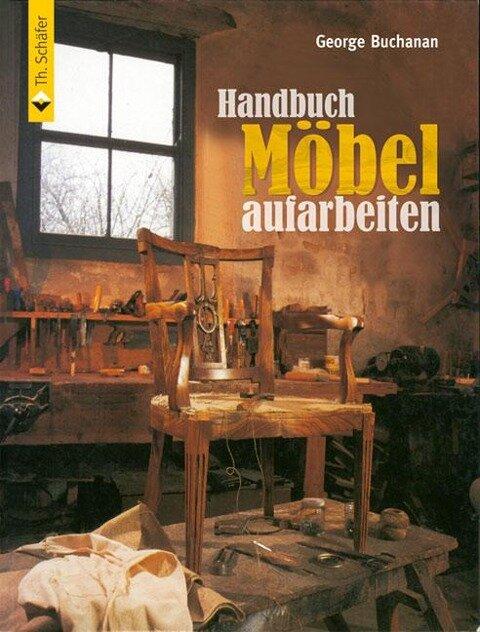 Handbuch Möbel aufarbeiten - George Buchanan