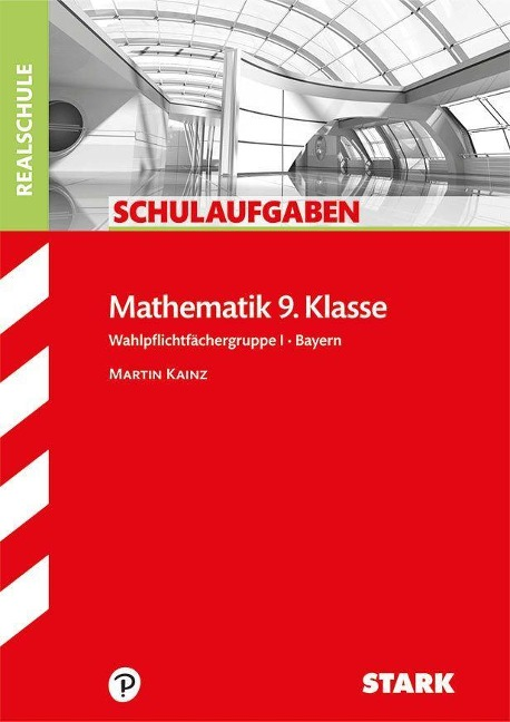 Schulaufgaben Realschule Mathematik 9. Klasse Bayern. Gruppe I -