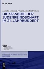 Die Sprache der Judenfeindschaft im 21. Jahrhundert - Jehuda Reinharz, Monika Schwarz-Friesel