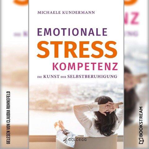 Emotionale Stresskompetenz - Die Kunst der Selbstberuhigung (Ungekürzt) - Michaele Kundermann