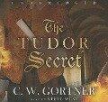 The Tudor Secret - C. W. Gortner