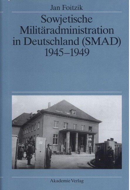 Sowjetische Militäradministration in Deutschland (SMAD) 1945-1949 - Jan Foitzik