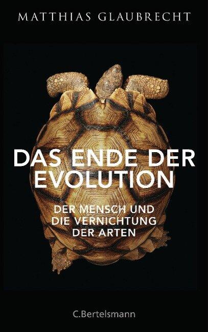 Das Ende der Evolution - Matthias Glaubrecht