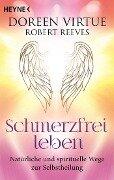 Schmerzfrei leben - Natürliche und spirituelle Wege zur Selbstheilung - Doreen Virtue, Robert Reeves