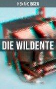 Die Wildente (Vollständige Ausgabe) - Henrik Ibsen