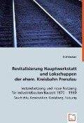 Revitalisierung Hauptwerkstatt und Lokschuppen der ehem. Kreisbahn Prenzlau - Olaf Beckert