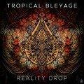 Reality Drop - Tropical Bleyage