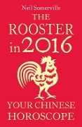The Rooster in 2016: Your Chinese Horoscope - Neil Somerville