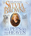 All Pets Go to Heaven: The Spiritual Lives of the Animals We Love - Sylvia Browne