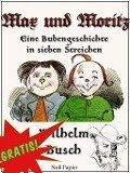 Max und Moritz - Eine Bubengeschichte in sieben Streichen - Wilhelm Busch