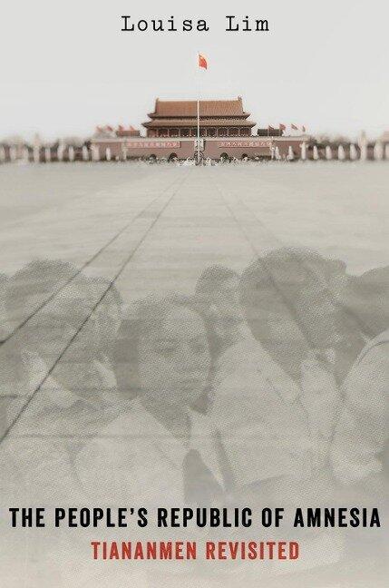 The People's Republic of Amnesia - Louisa Lim