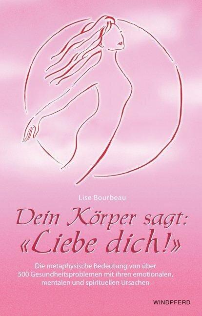 Dein Körper sagt: Liebe dich! - Lise Bourbeau