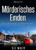 Mörderisches Emden. Ostfriesenkrimi - Ele Wolff