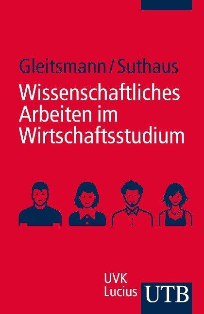 Wissenschaftliches Arbeiten im Wirtschaftsstudium - Beate Gleitsmann, Christiane Suthaus