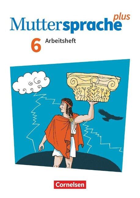 Muttersprache plus 6. Schuljahr. Arbeitsheft mit Lösungen - Bärbel Döring, Cordula Hagedorn, Iris Marko, Antje Pechau