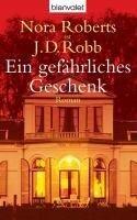Ein gefährliches Geschenk - Nora Roberts, J. D. Robb