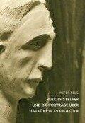 Rudolf Steiner und die Vorträge über das Fünfte Evangelium - Peter Selg